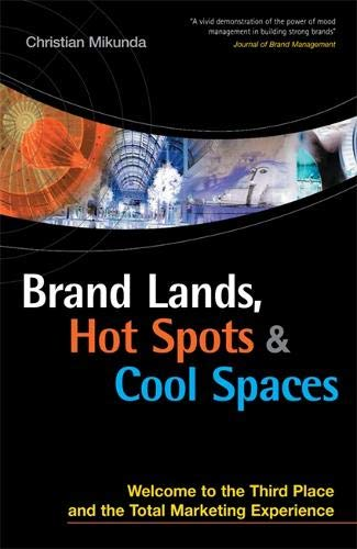 Brand Lands, Hot Spots and Cool Spaces: Welcome to the Third Place and the Total Marketing Experience