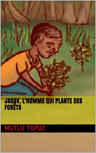 Couverture du livre Jadav, l'homme qui plante des forêts