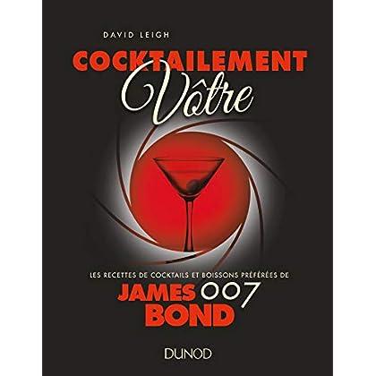 Cocktailement vôtre ! - Les recettes de cocktails et boissons préférées de James Bond: Les recettes de cocktails et boissons préférées de James Bond 007