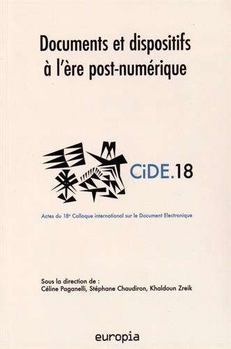 Documents et dispositifs à l'ère post-numérique : Actes du 18e colloque international sur le document numérique (CiDE.18)