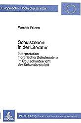 Schulszenen in der Literatur. Interpretation literarischer Schulmodelle im Deutschunterricht der Sekundarstufe II