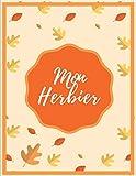 Mon Herbier: Journal pour collection de feuilles sèches/spécimens de plantes & fleurs |Dim A4|125 Pages.