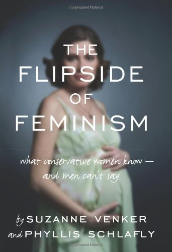 The Flipside of Feminism: What Conservative Women Know -- And Men Can't Say