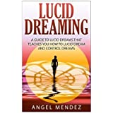 Lucid Dreaming: The Ultimate Guide to Lucid Dreams, How to Lucid Dream and Control Dreams Now by Mr Angel Mendez (2014-11-06)
