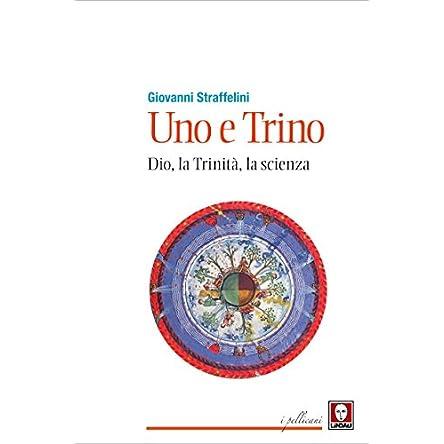 Uno e Trino: Dio, la Trinità, la scienza