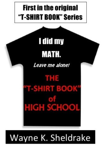 The Leave Me Alone! T-shirt Book of High School: First of the Original T-Shirt Book Series (Volume 1) by Wayne K Sheldrake (2015-07-27) par Wayne K Sheldrake