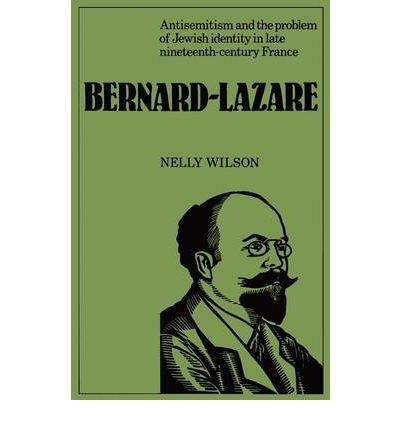 [(Bernard-Lazare: Antisemitism and the Problems of Jewish Identity in Late Nineteenth-Century France)] [Author: Nelly Wilson] published on (July, 2011)