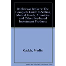 Bankers As Brokers: The Complete Guide to Selling Mutual Funds, Annuities and Other Fee-Based Investment Products (A Bankline publication) by Merlin Gackle (1994-04-04)