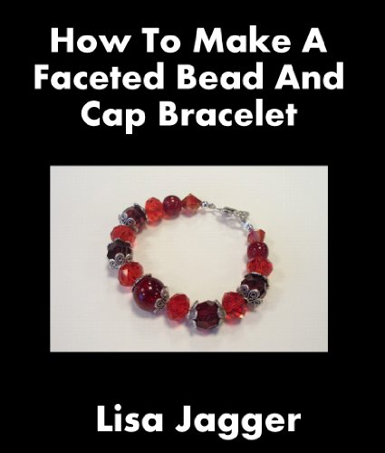 How To Make A Faceted Bead & Cap Bracelet (English Edition)