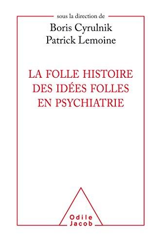 La folle histoire des ides folles en psychiatrie