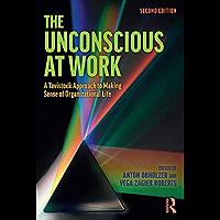 The Unconscious at Work: A Tavistock Approach to Making Sense of Organizational Life (English Edition)