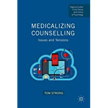 Medicalizing Counselling: Issues and Tensions (Palgrave Studies in the Theory and History of Psychology)