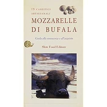 Mozzarelle Di Bufala. Guida Alla Conoscenza E All'acquisto