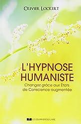 L'hypnose humaniste : Changez grâce aux états de conscience augmentée