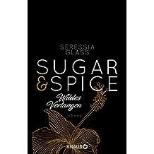 Sugar & Spice - Wildes Verlangen: Roman (Die Sugar-&-Spice-Reihe)