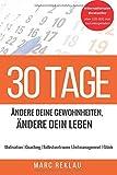 30 Tage - Ändere Deine Gewohnheiten, ändere Dein Leben: Motivation | Coaching | Selbstvertrauen | Zeitmanagement | Glück - Marc Reklau