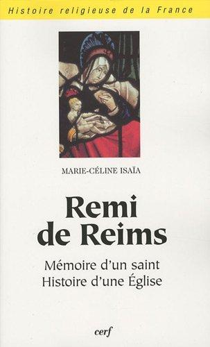 Remi de Reims : Mémoire d'un saint, histoire d'une Eglise par Marie-Céline Isaïa