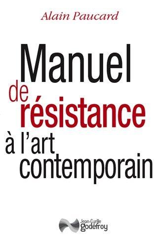 Manuel de Resistance a l'Art Contemporain (Nouvelle Édition) par Alain Paucard
