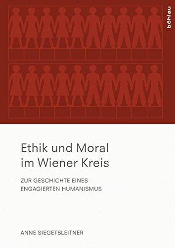 Ethik und Moral im Wiener Kreis: Zur Geschichte eines engagierten Humanismus