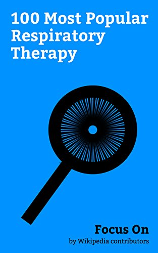 Focus On: 100 Most Popular Respiratory Therapy: Respiratory Therapist, Asthma, Atelectasis, Respiratory Rate, Arterial blood gas Test, Spirometry, Lung ... Medical Ventilator, etc. (English Edition) -
