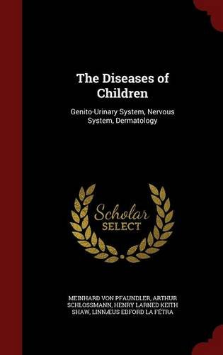 The Diseases of Children: Genito-Urinary System, Nervous System, Dermatology
