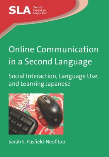 Online Communication in a Second Language: Social Interaction, Language Use, and Learning Japanese (Second Language Acquisition) by Pasfield-Neofitou, Sarah E. (2012) Paperback