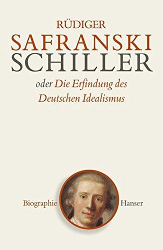 Schiller: oder Die Erfindung des Deutschen Idealismus
