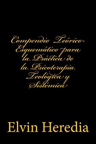 Compendio Teorico-Esquematico para la Practica de la Psicoterapia Teologica y Sistemica