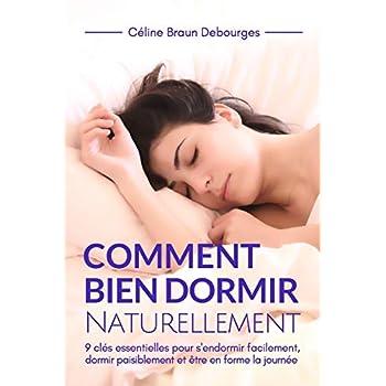 COMMENT BIEN DORMIR NATURELLEMENT: 9 clés essentielles pour s'endormir facilement, dormir paisiblement et être en forme la journée