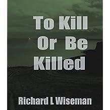 To Kill Or Be Killed (DIC Novels Book 1)
