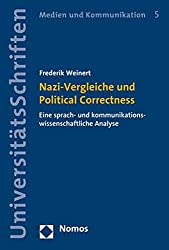 Nazi-Vergleiche und Political Correctness: Eine sprach- und kommunikationswissenschaftliche Analyse (Nomos Universitätsschriften Kommunikationswissenschaft)