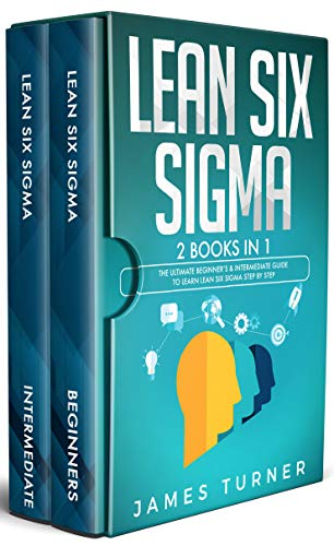 Lean Six Sigma: 2 Books in 1 - The Ultimate Beginner's & Intermediate Guide to Learn Lean Six Sigma Step by Step (English Edition)