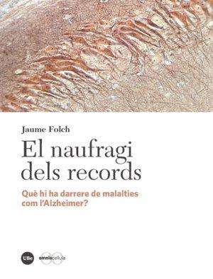 El naufragi dels records: Què hi ha darrere de malalties com l'Alzheimer? (CATÀLISI) por Jaume Folch López