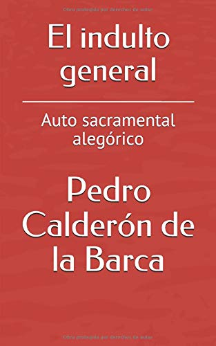 El indulto general: Auto sacramental alegórico por Pedro Calderón de la Barca