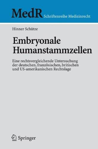 Embryonale Humanstammzellen: Eine rechtsvergleichende Untersuchung der deutschen, französischen, britischen und US-amerikanischen Rechtslage (MedR Schriftenreihe Medizinrecht)
