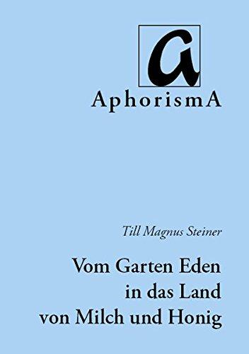 Vom Garten Eden in das Land von Milch und Honig: Das verheißene Land - ein Gang durch die Tora (AphorismA Reihe Kleine Texte)