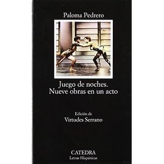 Juego de noches. Nueve obras en un acto (Letras Hispanicas / Hispanic Writings) (Spanish Edition) by Paloma Pedrero (1999-01-01)