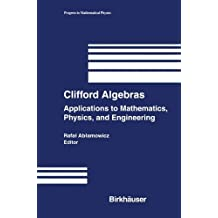 "Clifford Algebras: ""Applications To Mathematics, Physics, And Engineering"" (Progress in Mathematical Physics)"