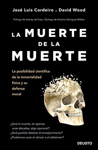La muerte de la muerte: La posibilidad científica de la inmortalidad física y su defensa moral por José Luis Cordeiro  Mateo