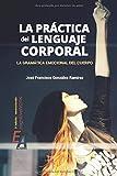 La práctica del lenguaje corporal: la gramática emocional del cuerpo (CognitiveWork)