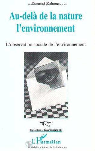 Au-delà de la nature, l'environnement: L'observation sociale de l'environnement par Bernard Kalaora
