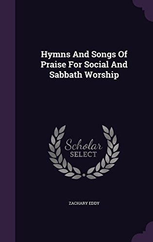 Hymns And Songs Of Praise For Social And Sabbath Worship