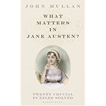 What Matters in Jane Austen? Twenty Crucial Puzzles Solved {{ WHAT MATTERS IN JANE AUSTEN? TWENTY CRUCIAL PUZZLES SOLVED }} By Mullan, John ( AUTHOR) Jan-23-2013