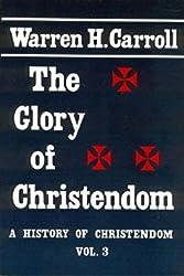 Glory of Christendom: 3 (History of Christendom Series ; Vol. III)