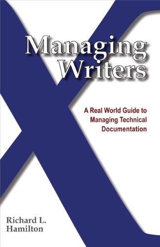 Managing Writers: A Real World Guide to Managing Technical Documentation (English Edition)