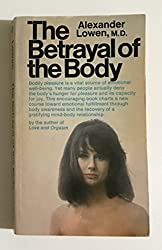 The Betrayal of the Body by Alexander Lowen (1969-04-23)