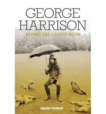 [(George Harrison: Behind The Locked Door)] [ By (author) Graeme Thomson ] [September, 2013]