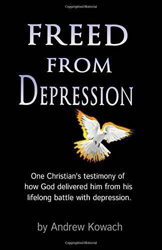 Freed From Depression: A Christian's testimony of how God delivered him from a lifelong battle with depression (Christian, depression, depression, christian, God, inspirational)) by Andrew Kowach (2016-03-07)