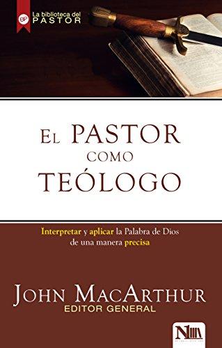 El pastor como teólogo/ The Pastor as a Theologian: Interpretando Y Aplicando...
