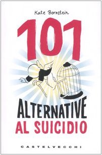 101 Alternative Al Suicidio Un Libro Per Persone Sensibili Per Adolescenti Diversi E Altri Fuorilegge pdf